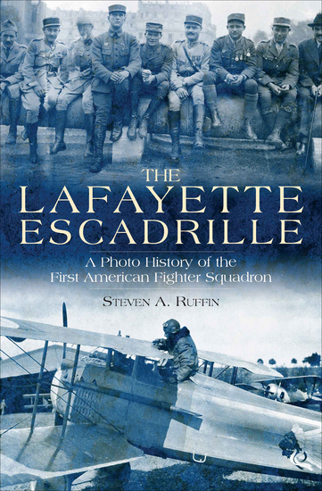 The Lafayette Escadrille - A Photo History of the First American Fighter Squadron - cover