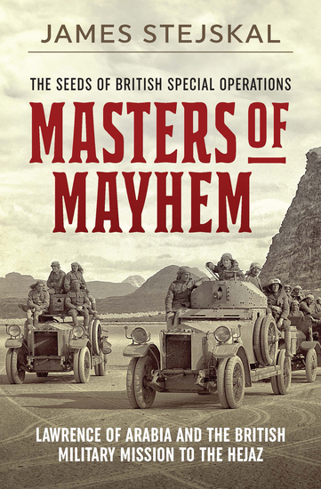 Masters of Mayhem - Lawrence of Arabia and the British Military Mission to the Hejaz - cover