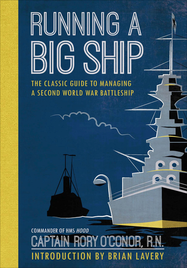 Running a Big Ship - The Classic Guide to Commanding A Second World War Battleship - cover