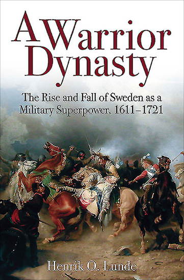A Warrior Dynasty - The Rise and Decline of Sweden as a Military Superpower - cover