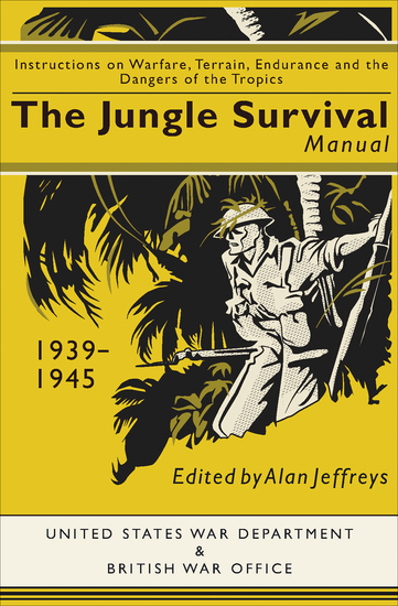 The Jungle Survival Manual 1939-1945 - Instructions on Warfare Terrain Endurance and the Dangers of the Tropics - cover