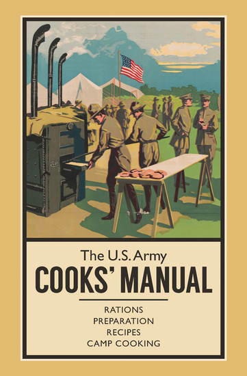 The US Army Cooks' Manual - Rations Preparation Recipes Camp Cooking - cover
