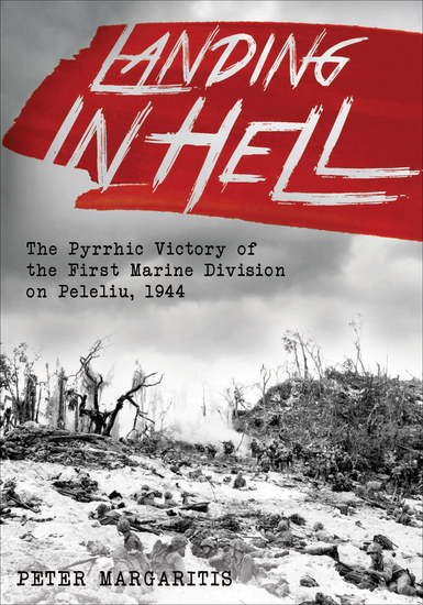 Landing in Hell - The Pyrrhic Victory of the First Marine Division on Peleliu 1944 - cover
