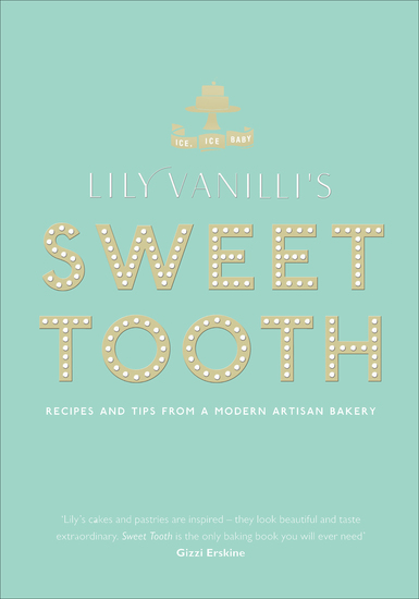 Lily Vanilli's Sweet Tooth - Recipes and Tips from a Modern Artisan Bakery - cover