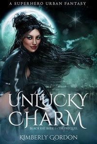 Unlucky Charm: Black Kat I - The Prequel - A Superhero Urban Fantasy