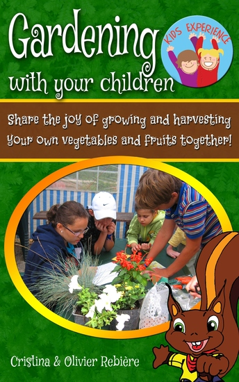 Gardening with your children - Share the joy of growing and harvesting your own vegetables and fruits together!! - cover