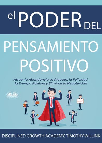 El Poder Del Pensamiento Positivo - Atraer La Abundancia La Riqueza La Felicidad La Energía Positiva Y Eliminar La Negatividad - cover