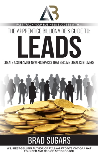 The Apprentice Billionaire's Guide to Leads - Create a Stream of New Prospects that Become Loyal Customers - cover