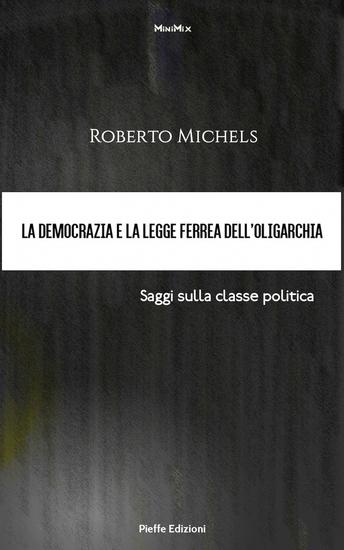 La democrazia e la legge ferrea dell'oligarchia Saggi sulla classe politica - cover