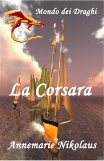 La Corsara - Un Romanzo Fantasy Su Navigatori Draghi Ed Elfi - cover