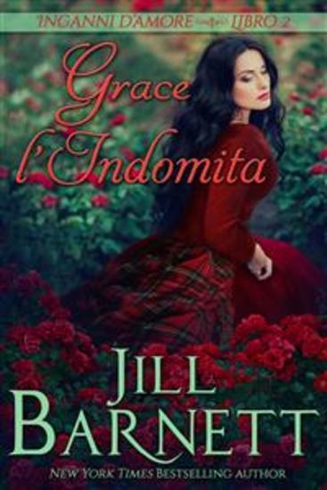 Grace L'indomita - Voleva Salvare Il Suo Clan Ma Aveva Catturato L'uomo Sbagliato - cover