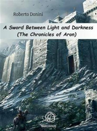A Sword Between Light And Darkness - The Chronicles Of Aron - cover