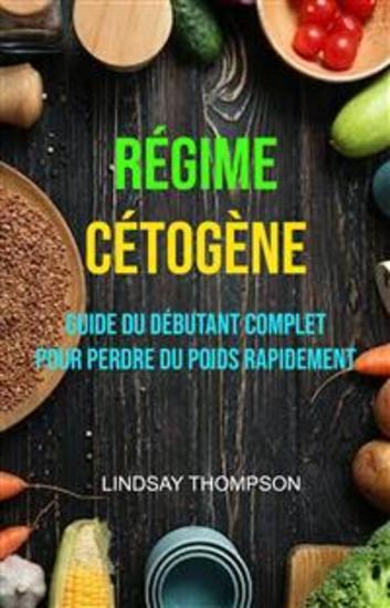 Régime Cétogène : Guide Du Débutant Complet Pour Perdre Du Poids Rapidement - cover