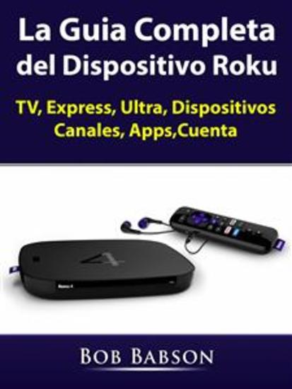 La Guia Completa Del Dispositivo Roku - Tv Express Ultra Dispositivos Canales Appscuenta - cover