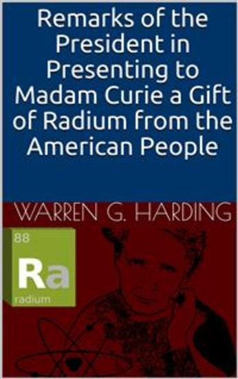 Remarks of the President in Presenting to Madam Curie a Gift of Radium from the American People - cover