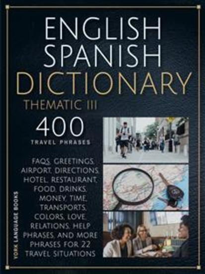 English Spanish Dictionary Thematic III - 400 Essential Spanish Phrases for Travelers - cover