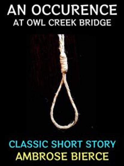 An Occurrence at Owl Creek Bridge - Classic Short Story - cover