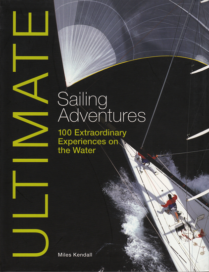 Ultimate Sailing Adventures - 100 Extraordinary Experiences & Adventures on the Water - cover