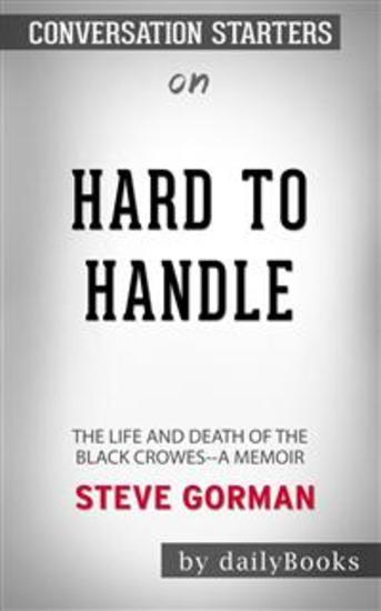 Hard to Handle: The Life and Death of the Black Crowes--A Memoir by Steve Gorman: Conversation Starters - cover