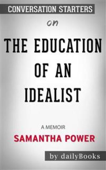The Education of an Idealist: A Memoir by Samantha Power: Conversation Starters - cover