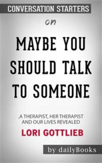 Maybe You Should Talk to Someone: A Therapist HER Therapist and Our Lives Revealed by Lori Gottlieb: Conversation Starters - cover
