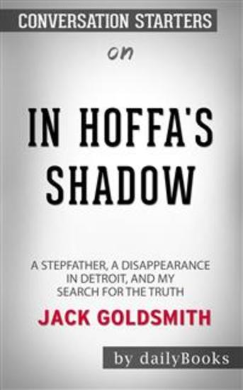 In Hoffa's Shadow: A Stepfather a Disappearance in Detroit and My Search for the Truth by Jack Goldsmith: Conversation Starters - cover