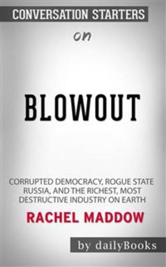 Blowout: Corrupted Democracy Rogue State Russia and the Richest Most Destructive Industry on Earth by Rachel Maddow: Conversation Starters - cover