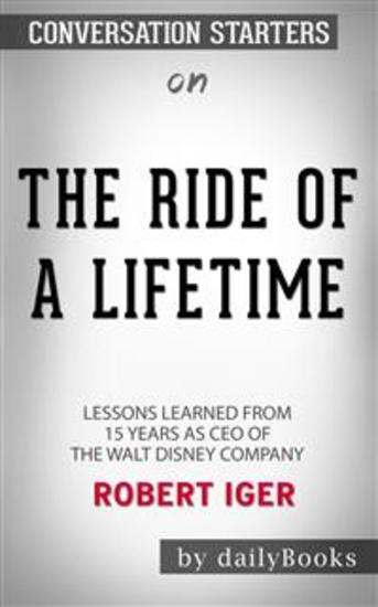 The Ride of a Lifetime: Lessons Learned from 15 Years as CEO of the Walt Disney Company byRobert Iger: Conversation Starters - cover