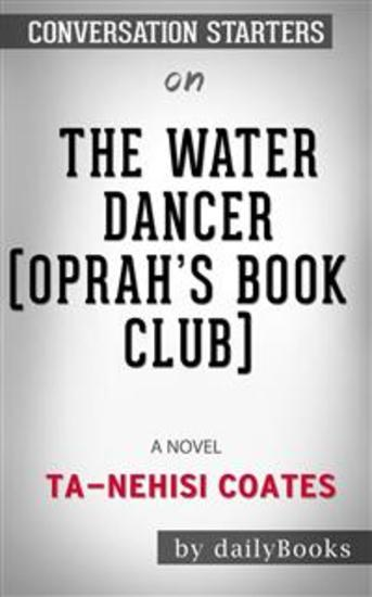 The Water Dancer (Oprah's Book Club): A Novel byTa-Nehisi Coates: Conversation Starters - cover