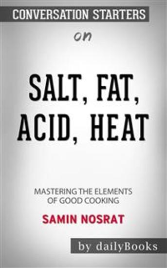 Salt Fat Acid Heat: Mastering the Elements of Good Cooking by Samin Nosrat: Conversation Starters - cover