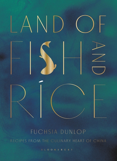 Land of Fish and Rice - Recipes from the Culinary Heart of China - cover