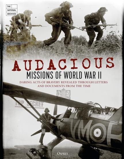 Audacious Missions of World War II - Daring Acts of Bravery Revealed Through Letters and Documents from the Time - cover
