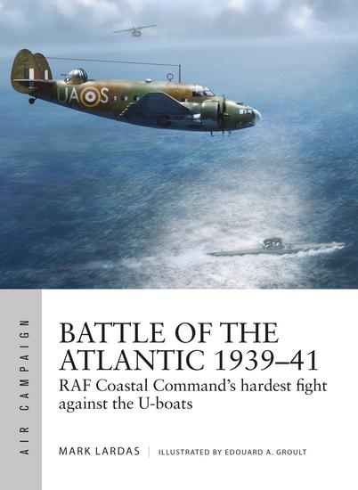 Battle of the Atlantic 1939–41 - RAF Coastal Command's hardest fight against the U-boats - cover