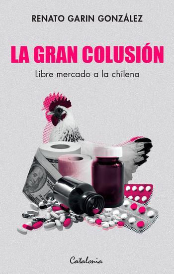 La gran colusión - Libre mercado a la chilena - cover