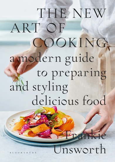 The New Art of Cooking - A Modern Guide to Preparing and Styling Delicious Food - cover