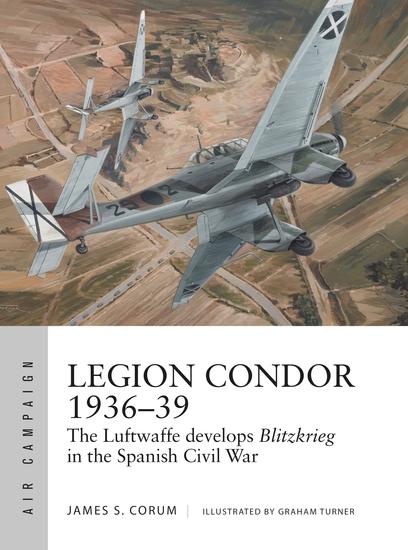 Legion Condor 1936–39 - The Luftwaffe develops Blitzkrieg in the Spanish Civil War - cover