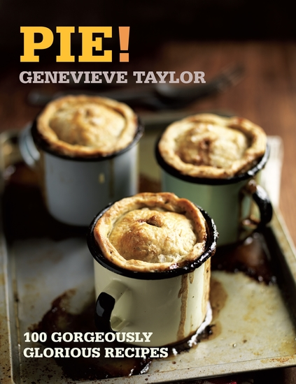 Pie! - 100 Gorgeously Glorious Recipes - cover