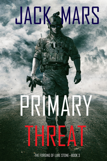 Primary Threat: The Forging of Luke Stone—Book #3 (an Action Thriller) - cover