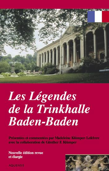 Les légendes de la Trinkhalle Baden-Baden - Les légendes de Baden-Baden et de ses environs racontées et commentées par Madeleine Klümper-Lefebvre avec la collaboration de Günther F Klümper - cover