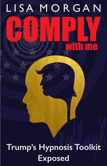Comply with Me - Trump's Hypnosis Toolkit Exposed - cover