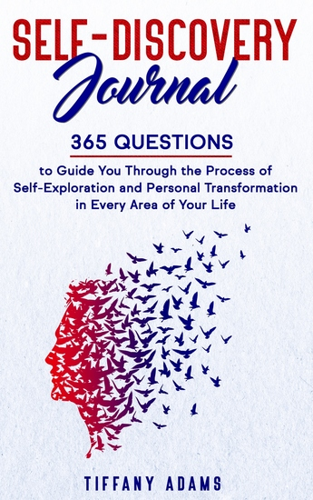 Self Discovery Journal - 365 Questions to Guide You Through the Process of Self-Exploration and Personal Transformation in Every Area of Your Life - cover