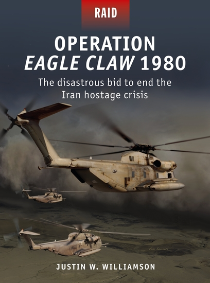 Operation Eagle Claw 1980 - The disastrous bid to end the Iran hostage crisis - cover