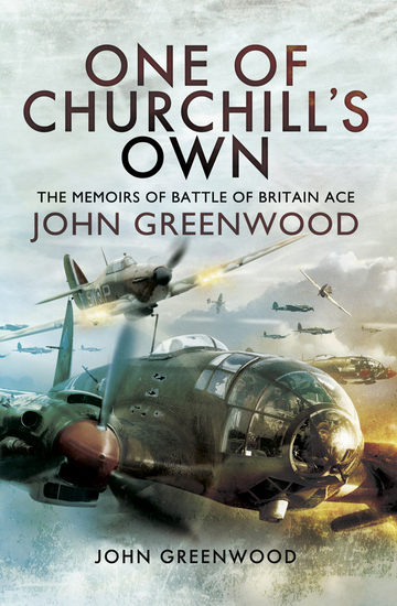 One of Churchill's Own - The Memoirs of Battle of Britain Ace John Greenwood - cover