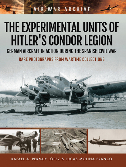 The Experimental Units of Hitler's Condor Legion - German Aircraft In Action During the Spanish Civil War - cover