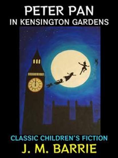 Peter Pan in Kensington Gardens - Classic Children's Fiction - cover