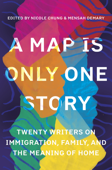 A Map Is Only One Story - Twenty Writers on Immigration Family and the Meaning of Home - cover