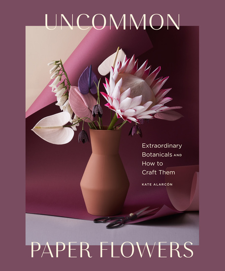 Uncommon Paper Flowers - Extraordinary Botanicals and How to Craft Them - cover