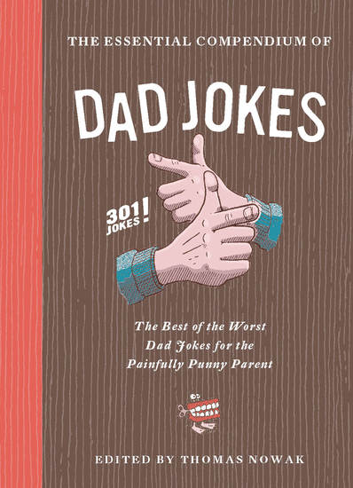 The Essential Compendium of Dad Jokes - The Best of the Worst Dad Jokes for the Painfully Punny Parent: 301 Jokes! - cover