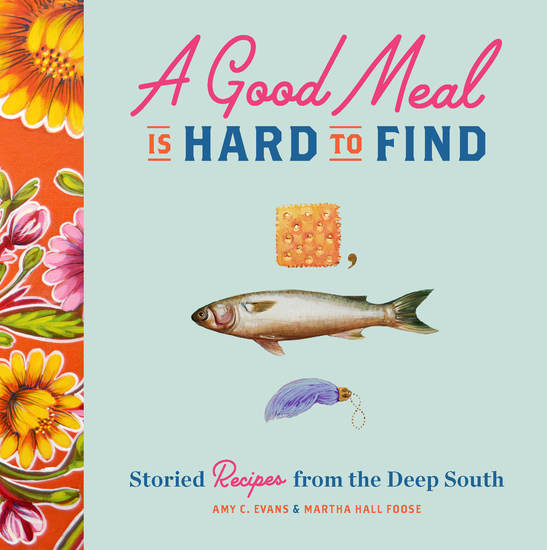 A Good Meal Is Hard to Find - Storied Recipes from Deep South - cover