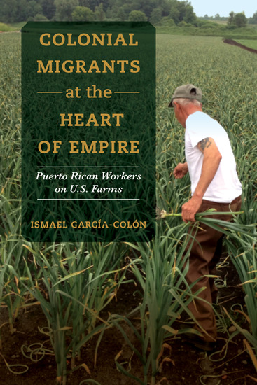 Colonial Migrants at the Heart of Empire - Puerto Rican Workers on US Farms - cover